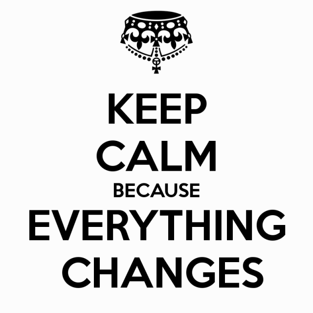 CHANGES keep-calm-because-everything-changes-1